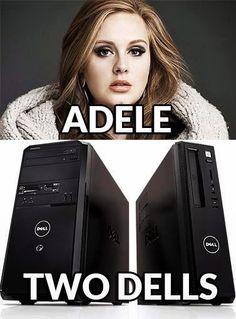 Adele and Two Dells, esa foto me mato de la risa xd Adele Meme, Computer Memes, Computer Laptop, Computer Repair, Adele Songs, Programming Humor, Short Jokes, Technology Quotes, Tech Humor