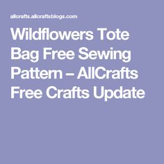 Wildflowers Tote Bag Free Sewing Pattern – AllCrafts Free Crafts Update