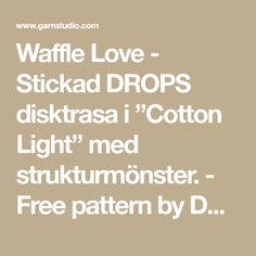 "Waffle Love - Stickad DROPS disktrasa i ""Cotton Light"" med strukturmönster. - Free pattern by DROPS Design Drops Design, Cotton Lights, Free Pattern, Print Patterns, Prints, Sewing Patterns Free"