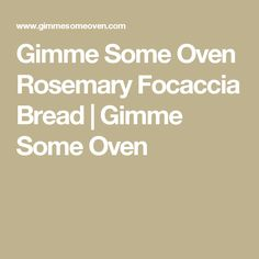 Gimme Some Oven Rosemary Focaccia Bread | Gimme Some Oven
