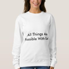 All Things Are Possible With God Sweatshirt