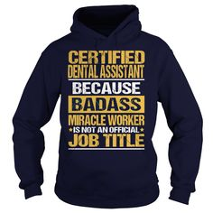 CERTIFIED DENTAL ASSISTANT Because BADASS Miracle Worker Isn't An Official Job Title T-Shirts, Hoodies. ADD TO CART ==► https://www.sunfrog.com/LifeStyle/CERTIFIED-DENTAL-ASSISTANT--BADASS-Navy-Blue-Hoodie.html?id=41382