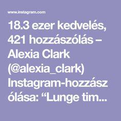 """18.3 ezer kedvelés, 421 hozzászólás – Alexia Clark (@alexia_clark) Instagram-hozzászólása: """"Lunge time - I thought you said Lunch Time 1. 12 reps each leg 2. 10 reps each leg 3. 15 reps…"""""""