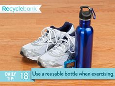 Take a reusable bottle when you head out to exercise today.