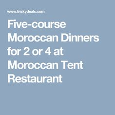 Five-course Moroccan Dinners for 2 or 4 at Moroccan Tent Restaurant