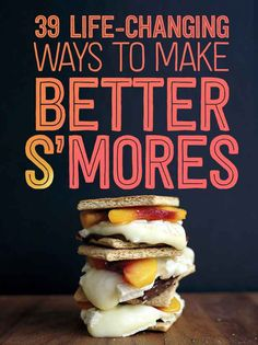 39 S'mores Hacks That Will Change Your Life I love S'mores. Gonna have to try some of these!!!!!