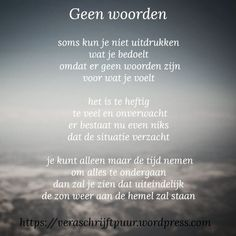 Geen woorden – Vera schrijft puur Poem Quotes, Words Quotes, Sayings, Tears In Heaven, Miss You Mom, Little Things Quotes, Dutch Quotes, More Words, Positive Attitude