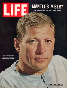 """LIFE Magazine—Time & Life Pictures/Getty Images -- Mickey Mantle on the cover of LIFE magazine, July 30, 1965, with the headline """"Mantle's Misery."""" Mantle's last few years as a player were not the best of times. His post-baseball life was also wracked with hardships, including liver failure and the death of his son Billy. In his prime, though, Mantle was a wonder to behold on the diamond, a rare combination of speed, power, grace, and grit."""