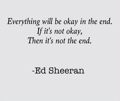 Everything will be okay in the end quotes music quote song lyrics song lyrics ed sheeran music quotes lyric music lyrics song quotes Song Lyric Quotes, Music Quotes, Words Quotes, Me Quotes, Sayings, Music Lyrics, Sunset Quotes, Lyric Art, Calm Quotes