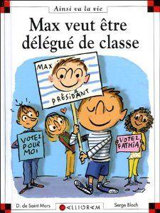 Max veut être délégué de classe. Dominique de Saint Mars et Serge Bloch, illustrateur.