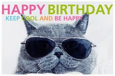 """Happy Birthday Cat, Keep cool an be happy"""""""