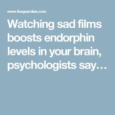 Watching sad films boosts endorphin levels in your brain, psychologists say Media Influence, Feel Good, Brain, Films, Sad, Feelings, Sayings, The Brain, Movies