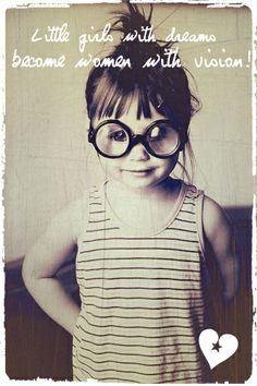 'Little girls with dreams become women with vision!' #quote #parenting #littlegirl PS. I can't find the original photographer :(
