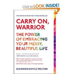 Carry On, Warrior: The Power of Embracing Your Messy, Beautiful Life: Glennon Doyle Melton: 9781451698220: Amazon.com: Books