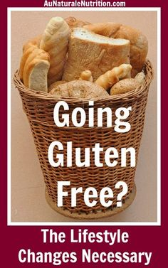Are you Starting or Considering a Gluten-free Diet? Read about the behavior changes, emotions involved, and education necessary to succeed and feel better! www.AuNaturaleNutrition.com