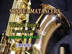 POUPURRIT SONORA MATANCERA -WILSON LOPEZ- SAXO ELEGANTE