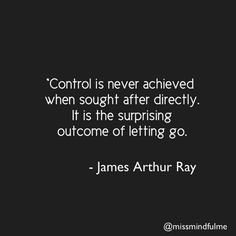 """""""Control is never achieved when sought after directly. It is the surprising outcome of letting go."""" @JamesArthurRay @miss mindfulme pic.twitter.com/LyV8QzAsXj"""