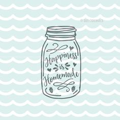 Happiness is Homemade SVG cut file. Cut or Print. Circut Explore & more! Mason Ball Jar Canning Happiness is Homemade Love Home SVG SVG file for use with Cricut Explore and some other cutting machines. Printable with your compatible software! This product will be an SVG file.