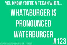 You know you are a Texan when....