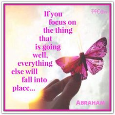 If you focus on the thing that is going well, everything else will fall into place... Albuquerque, NM 2014-03-22, *Abraham-Hicks Quotes (AHQ2201) #workshop