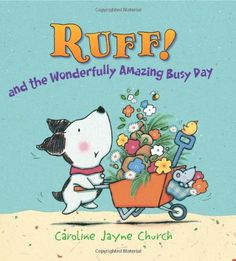 Meet Ruff the Dog, star of the picture book Ruff! And the Wonderfully Amazing Busy Day.  What Ruff wants most is to make some friends. He accidentally digs up the house of a little grey mouse named Hubble. By the time Ruff helps Hubble make a new home, he has a friend. Then he and Hubble decide to help Lottie, a duck who has also lost her home. And soon Ruff has a second friend!