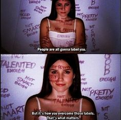 in the television show, ONE TREE HILL. Brooke Davis does a project on how people are always going to label you no matter who you are. But in the bottom picture she keeps her head up overcomes those labels. Tv Show Quotes, Movie Quotes, Life Quotes, Brooke Davis Quotes, One Tree Hill Brooke, Notting Hill Quotes, One Tree Hill Quotes, Lying Game, Narcissistic People