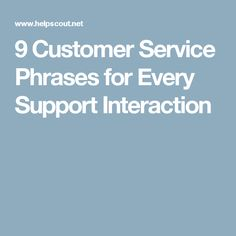 9 Customer Service Phrases for Every Support Interaction