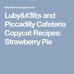 Luby's and Piccadilly Cafeteria Copycat Recipes: Strawberry Pie