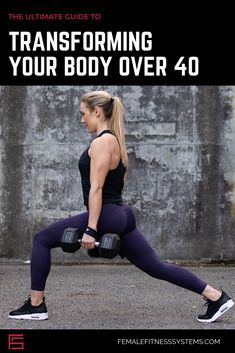 The Ultimate Guide To Transforming Your Body Over 40
