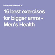 16 best exercises for bigger arms - Men's Health