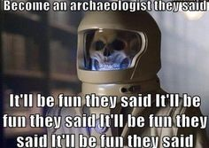 Note to self: as an archaeologist get out of the library