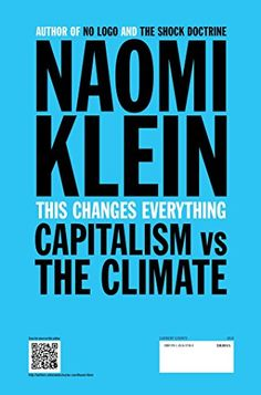 This Changes Everything: Capitalism vs. The Climate: Naomi Klein: 9781451697384: Amazon.com: Books