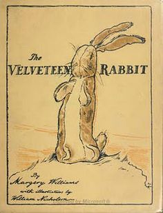 The Velveteen Rabbit.  this book made me sad when i was a kid.