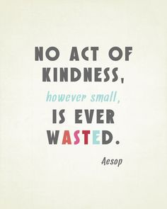 No act of kindness is ever wasted // As a small nonprofit, we know this to be true #GivingTuesday @Sally McWilliam Moss #Kindness