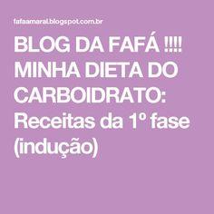 BLOG DA FAFÁ !!!! MINHA DIETA DO CARBOIDRATO: Receitas da 1º fase (indução)