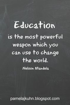 Nelson Mandela knew the importance of education. We should be lifelong learners.