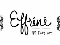 """Effréné. French, """"wild; unbridled."""" Don't panic, friends... I know these are too complicated to fly in most English-speaking areas! All pronunciations are very approximate conversions to American sounds. These are some of my favorite French words that I just wanted to draw out as name pins. :)  See more baby name pins at http://www.pinterest.com/meggiemaye/for-love-of-names/"""