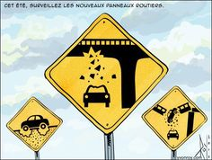 Our roads, bridges, overpasses, underpasses, interchanges, heck, pretty much all of our infrastructure is coming apart at the seams.  Cartoonist Yvon Roy has proposed three new designs to Transport Quebec for road signs: