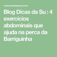 Blog Dicas da Su : 4 exercícios abdominais que ajuda na perca da Barriguinha