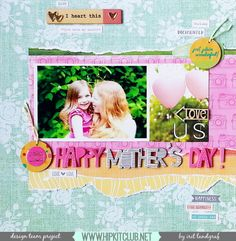 layout created by Irit Landgraf using the April Hip Kit Club kits Scrapbook Pages, Scrapbook Layouts, Scrapbooking Ideas, Hip Kit Club, Happy Mother S Day, Layout Inspiration, Paper Crafts, Cards, 4 Life