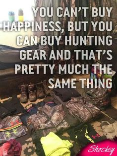 You can't buy happiness but you can buy hunting gear and that's pretty much the same thing Hunting Signs, Hunting Humor, Hunting Quotes, Duck Hunting, Hunting Gear, Hunting Stuff, Funny Hunting, Country Lifestyle, Hunting Season