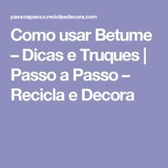 Como usar Betume – Dicas e Truques | Passo a Passo – Recicla e Decora Decoupage, Hacks Diy, Stencils, Woodworking, Tools, Projects, Ideas, Paper Craft Supplies, How To Stain Wood