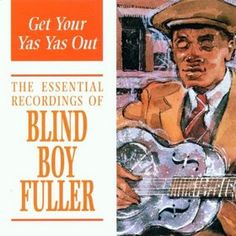 Get Your Yas Yas Out: The Essential Recordings of Blind Boy Fuller - album cover