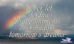 Never let yesterday's disappointments overshadow tomorrow's dreams.  #dreams #overshadow #enlightenment #askangels