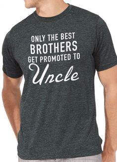 Brother Gift Only The Best Brothers Get Promoted To Uncle Husband Gift Uncle Gift Valentines Day Cool Funny Shirt All our t-shirts are screen printed by hand and made to order. All shirts are screen p