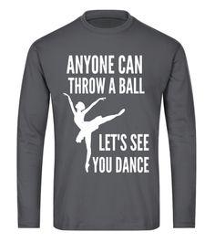 Tshirt  Anyone Can Throw A Ball, Let's See You Dance T-shirt  fashion for men #tshirtforwomen #tshirtfashion #tshirtforwoment