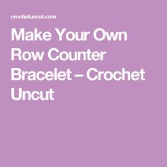 Make Your Own Row Counter Bracelet – Crochet Uncut