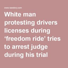 White man protesting drivers licenses during 'freedom ride' tries to arrest judge during his trial