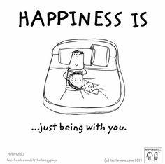 Happiness is just being with you.