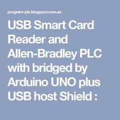 USB Smart Card Reader and Allen-Bradley PLC with bridged by Arduino UNO plus USB host Shield :